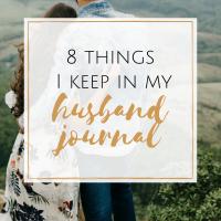 8 Things I Keep in My Husband Journal