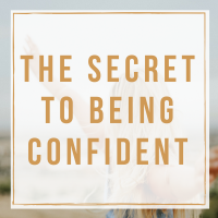 The Secret to Being Confident