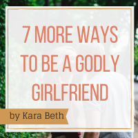 7 More Ways to be a Godly Girlfriend