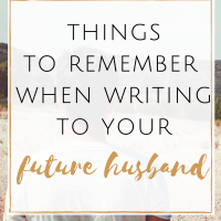 3 Things to Remember When Writing to Your Future Husband