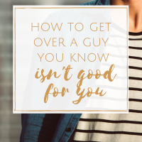 How to Get Over a Guy You Know Isn't Good for You
