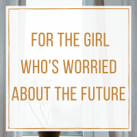 For the Girl Who's Worried About the Future