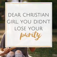 Dear Christian Girl, You Didn't Lose Your Purity
