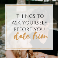 Things to Ask Yourself Before You Date Him